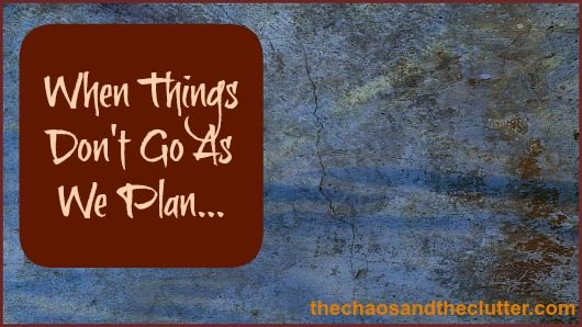 When Things Don't Go As We Plan...