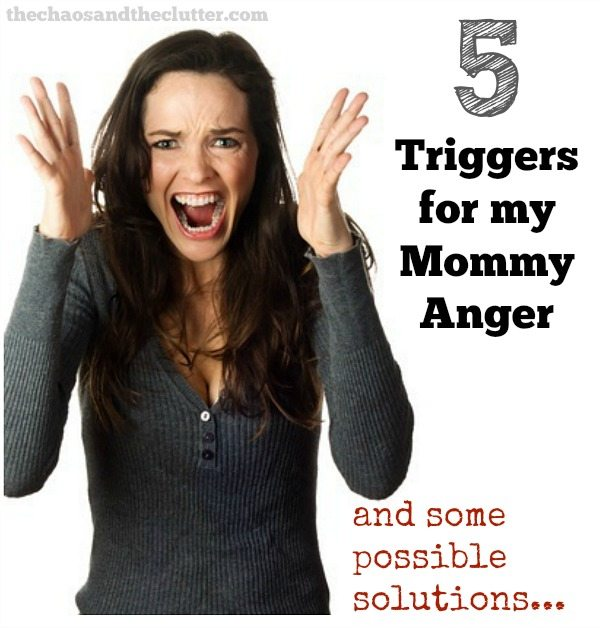 5 Triggers for my Mommy Anger (and some possible solutions)