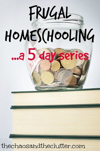 Frugal Homeschooling...a 5 day series on The Chaos and The Clutter